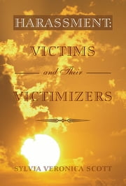 Harassment - Victims and their Victimizers ebook by Sylvia Veronica Scott