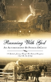Running With God An Autobiography By Patrick DiCicco - A Spiritual Journey Through The Streets of Youngstown And The Sea Of Life ebook by Patrick R. DiCicco