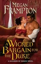A Wicked Bargain for the Duke - A Hazards of Dukes Novel ebook by Megan Frampton