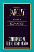 Comentario al Nuevo Testamento Vol. 8 - Romanos ebook by William Barclay