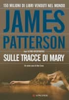 Sulle tracce di Mary - Un caso di Alex Cross eBook by James Patterson