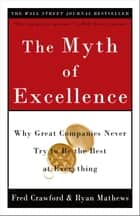 The Myth of Excellence - Why Great Companies Never Try to Be the Best at Everything ebook by Fred Crawford, Ryan Mathews