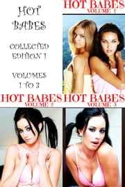 Hot Babes Collected Edition 1 - Volumes 1 to 3 - A sexy photo book! ebook by Lisa Barnes