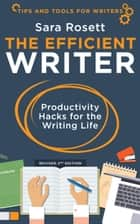 The Efficient Writer - Productivity Hacks for the Writing Life ebook by Sara Rosett