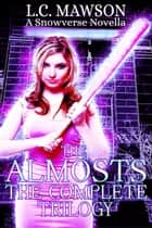 The Almosts: The Complete Trilogy - The Almosts Trilogy ebook by L.C. Mawson