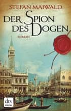 Der Spion des Dogen - Roman ebook by Stefan Maiwald