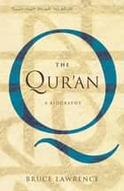 The Qur'an - A Biography ebook by Bruce Lawrence