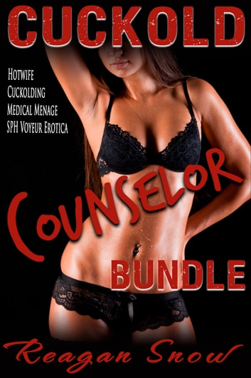 Cuckold Counselor 3-Pack Bundle: Hotwife Cuckolding Medical Menage SPH Voyeur Erotica ebook by Reagan Snow