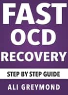 Fast OCD Recovery E-Book ebook by Ali Greymond
