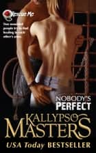 Nobody's Perfect (Rescue Me Saga #3) ebook by Kallypso Masters