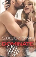 Dominate Me ebook by Stacey Lynn