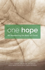 One Hope - Re-Membering the Body of Christ ebook by Julie K. Aageson,John Borelli,John Klassen