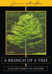 A Branch of a Tree - A McGee Family in History ebook by James McGee