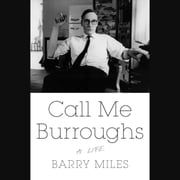 Call Me Burroughs - A Life audiobook by Barry Miles