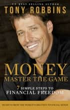 Money Master the Game - 7 Simple Steps to Financial Freedom ebook by Tony Robbins