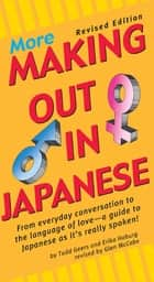 More Making Out in Japanese - Revised Edition (Japanese Phrasebook) ebook by Todd Geers, Erika Geers, Glen McCabe