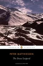 The Snow Leopard ebook by Peter Matthiessen, Pico Iyer