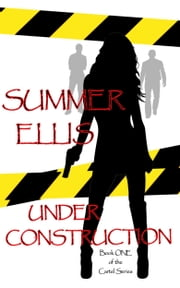 Under Construction, Book One of the Cartel Series ebook by Summer Ellis