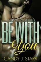 Be With You ebook by Candy J Starr