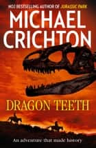 Dragon Teeth: From the author of Jurassic Park and the creator of the original Westworld ebook by Michael Crichton