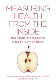 Measuring Health From The Inside - Nutrition, Metabolism & Body Composition ebook by Kobo.Web.Store.Products.Fields.ContributorFieldViewModel