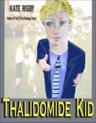 Thalidomide Kid ebook by Kate Rigby