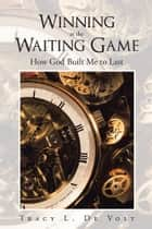 Winning at The Waiting Game ebook by Tracy L. De Volt