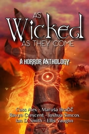 As Wicked As They Come - A Horror Anthology ebook by Cass Alex, Maruša Bračič, Ravyn Crescent,...