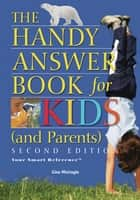 The Handy Answer Book for Kids (and Parents) ebook by Gina Misiroglu