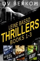 Leine Basso Thrillers (Books 1-3) ebook by D.V. Berkom