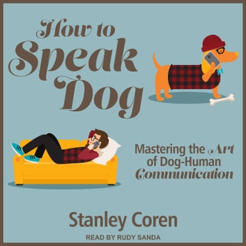 How To Speak Dog - Mastering the Art of Dog-Human Communication audiobook by Stanley Coren, PhD
