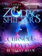 Cursed in Love: A Zodiac Shifters Paranormal Romance: Cancer - Zodiac Shifters ebook by Bethany Shaw