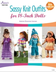 Sassy Knit Outfits - For 18-Inch Dolls ebook by Jeanne Kussrow-Larsen