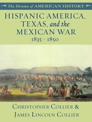 Hispanic America, Texas, and the Mexican War: 1835 - 1850 ebook by James Lincoln Collier,Christopher Collier