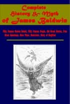 Complete History & Myth of James Baldwin (Illustrated) ebook by James Baldwin