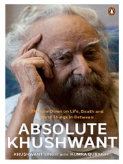 Absolute Khushwant - The low-down on Life, Death and Most things In-between ebook by Khushwant Singh
