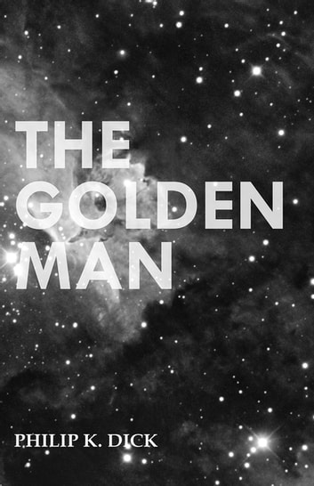 The Golden Man ebook by Philip K. Dick