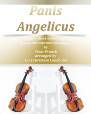 Panis Angelicus Pure sheet music for piano and soprano saxophone by Cesar Franck arranged by Lars Christian Lundholm ebook by Pure Sheet Music
