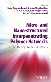 Micro- and Nano-Structured Interpenetrating Polymer Networks - From Design to Applications ebook by Sabu Thomas,Daniel Grande,Uros Cvelbar,Ramanuj Narayan,Selvin P. Thomas,Akhina H,K. V. S. N. Raju