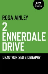2 Ennerdale Drive - An Unauthorised Biography ebook by Rosa Ainley