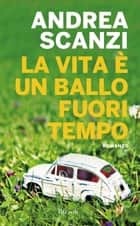La vita è un ballo fuori tempo ebook by Andrea Scanzi