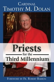 Priests for the Third Millennium ebook by Cardinal Timothy M. Dolan