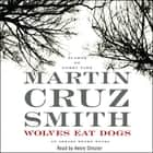 Wolves Eat Dogs Hörbuch by Martin Cruz Smith