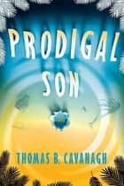 Prodigal Son - A Novel ebook by Thomas B. Cavanagh