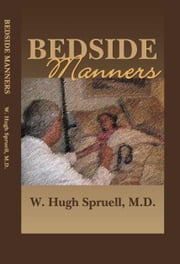 Bedside Manners: The Art of Practicing Medicine ebook by W. Hugh Spruell, MD