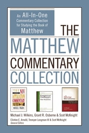 The Matthew Commentary Collection - An All-In-One Commentary Collection for Studying the Book of Matthew ebook by Michael J. Wilkins, Grant R. Osborne, Scot McKnight,...