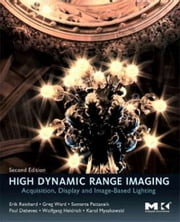 High Dynamic Range Imaging - Acquisition, Display, and Image-Based Lighting ebook by Erik Reinhard,Wolfgang Heidrich,Paul Debevec,Sumanta Pattanaik,Greg Ward,Karol Myszkowski
