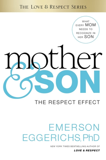 Mother and Son - The Respect Effect ebook by Dr. Emerson Eggerichs