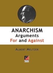 ANARCHISM - Arguments For and Against ebook by Albert Meltzer
