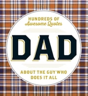DAD - Hundreds of Awesome Quotes about the Guy Who Does It All ebook by Adams Media